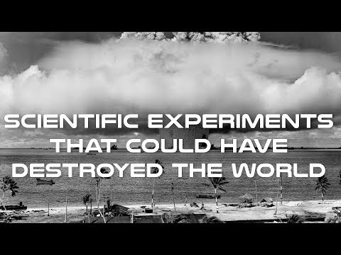 Scientific Experiments that Could Have Destroyed the World - A Documentary