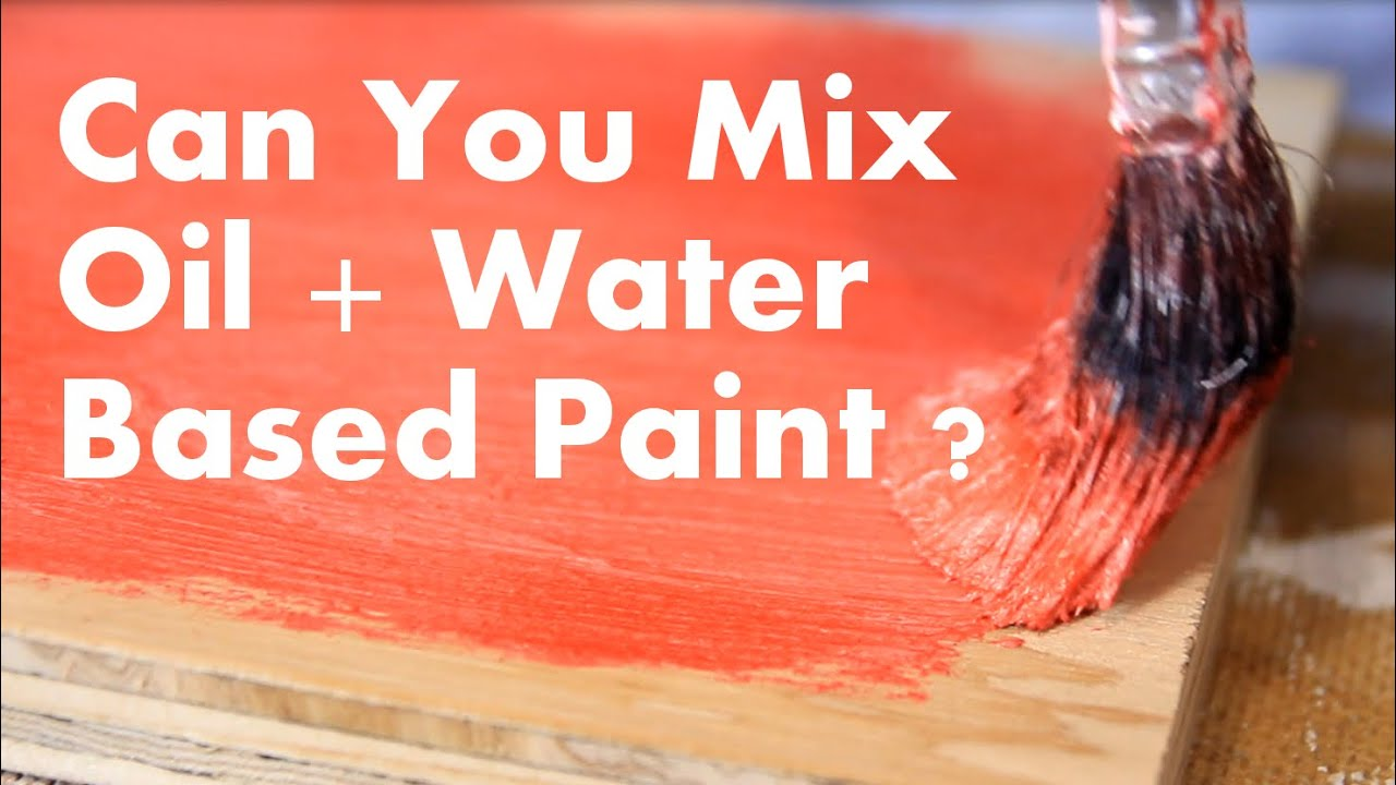 Mixing Water And Oil Based Paints