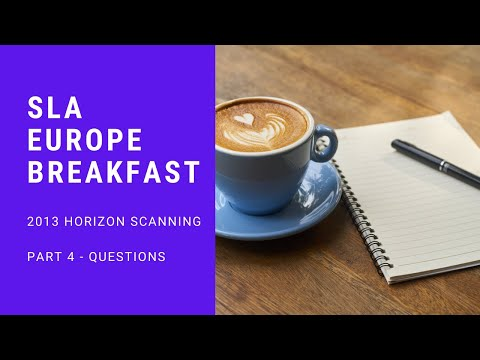 Horizon Scanning - SLA Europe Breakfast - Part 4, Questions