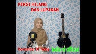 PERGI HILANG DAN LUPAKAN REMEMBER OF TODAY COVER BELLA RD OFFICIAL BY NENI