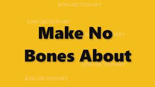 Make No Bones About meaning