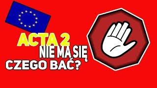 ACTA 2 -NIE MA SIĘ CZEGO BAĆ?