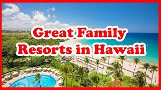 5 Great Family Resorts in Hawaii | USA | Love is Vacation