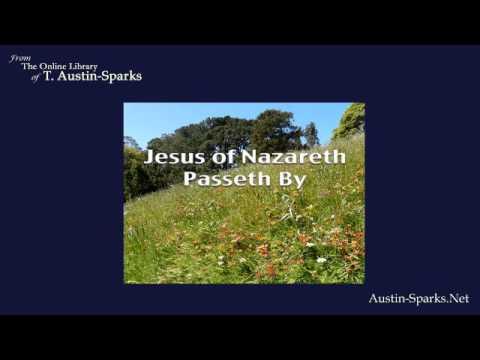 Jesus of Nazareth Passeth By - T. Austin-Sparks
