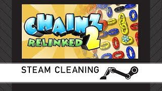 Steam Cleaning - Chainz 2: Relinked