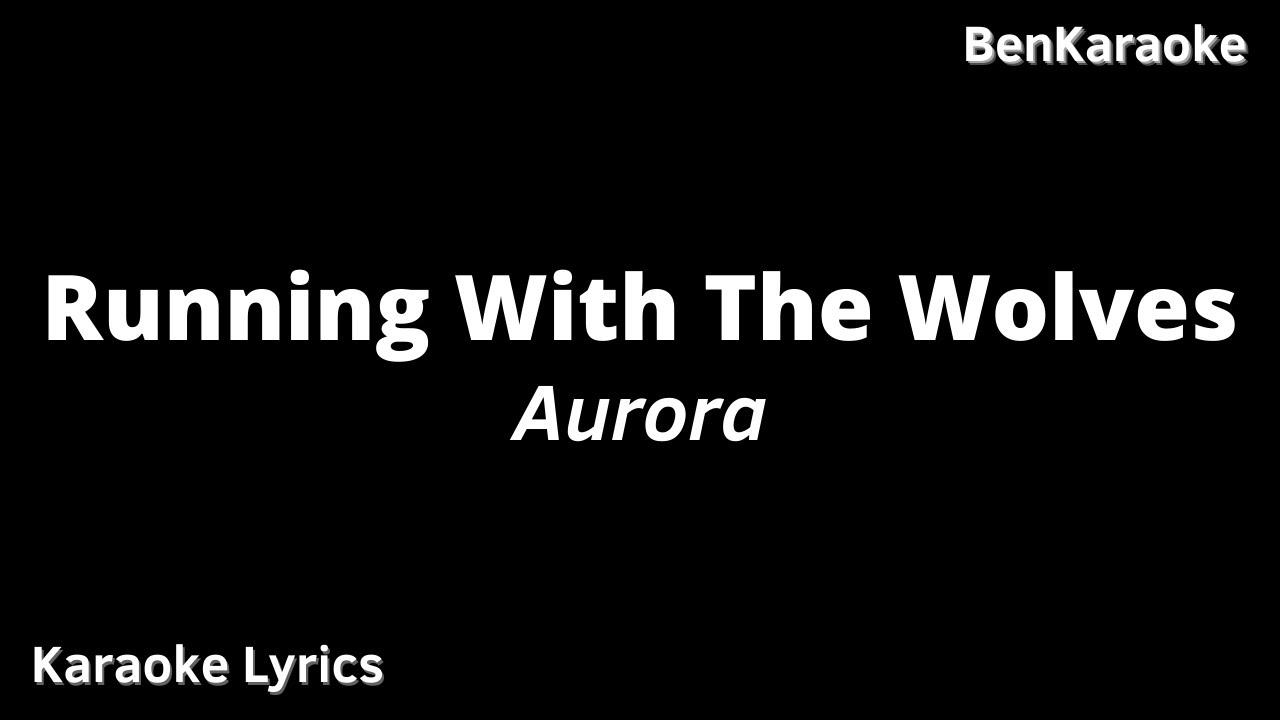 Aurora Running With The Wolves Karaoke Lyrics Youtube
