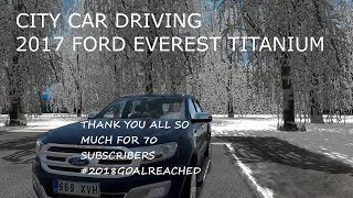 70 SUBSCRIBERS!!! #2018GOAL | Ford Everest Titanium | City Car Driving