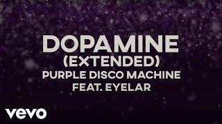 Purple Disco Machine - Dopamine [Extended Mix] ft. Eyelar
