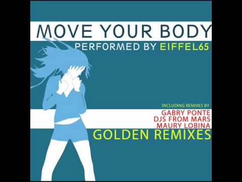 EIFFEL 65 - Move Your Body GOLDEN REMIXES - r. m. radio remix