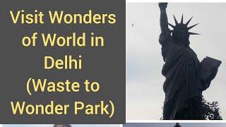 Waste to Wonder Park   7 wonders come to Delhi   Wonders of World in Delhi   Tour of Waste To Wonder