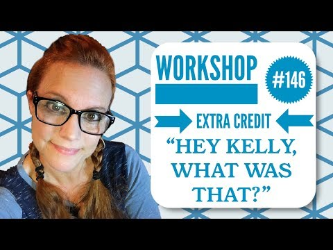 """workshop-#146-extra-credit:-""""hey-kelly,-what-was-that?"""""""