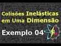 Colisão Inelástica em Uma Dimensão - EXERCÍCIO RESOLVIDO 04