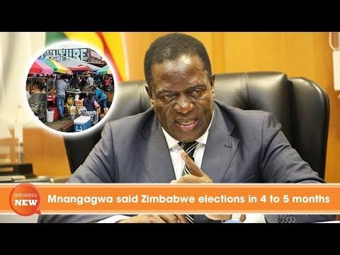 Mnangagwa said Zimbabwe elections in 4 to 5 months