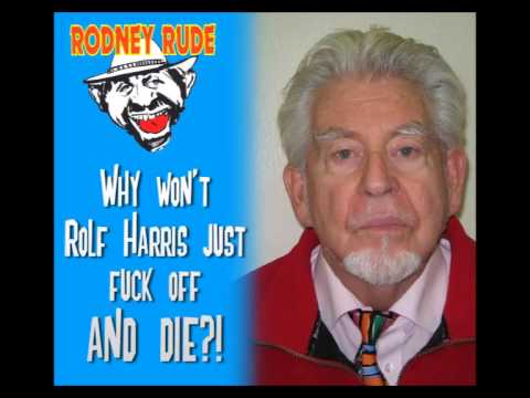Why won't Rolf Harris just fuck off and die!