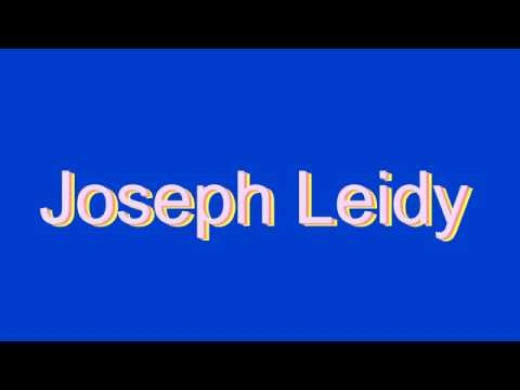 How to Pronounce Joseph Leidy