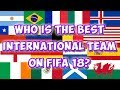 Who Is The Best International Team On FIFA FIFA 18 Experiment mp3