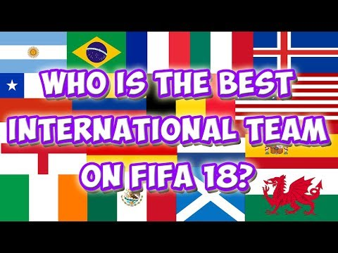 Who Is The Best International Team On FIFA? - FIFA 18 Experiment