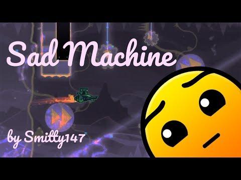 [GD] Sad Machine - Smitty147 (deleted)