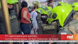 Red+   77 capturados por partido Junior-Millonarios,  20 son menores de edad