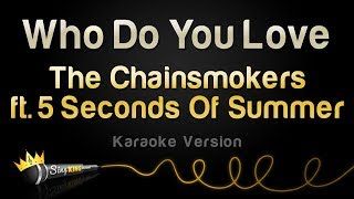 The Chainsmokers ft. 5 Seconds Of Summer - Who Do You Love (Karaoke Version)