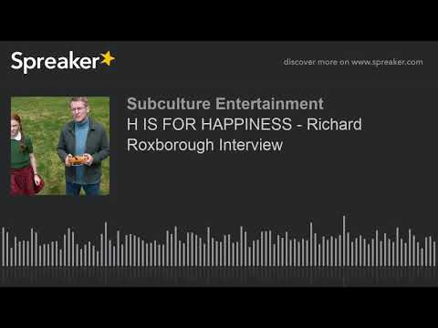 H IS FOR HAPPINESS - Richard Roxborough Interview