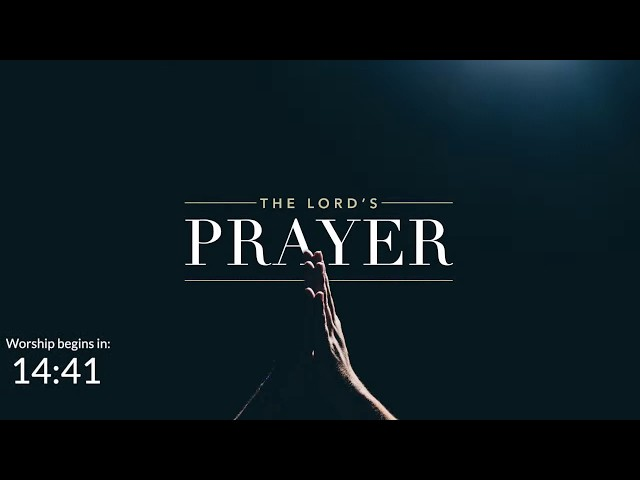 Worship for June 14, 2020 - Introduction to the Lord's Prayer