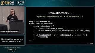 "CppCon 2019: Michał Dominiak ""Memory Resources in a Heterogeneous World"""