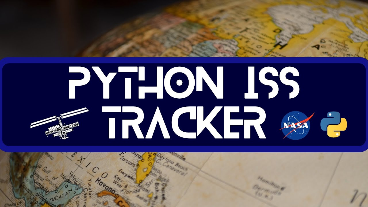 NASA Project in Python: Tracking the ISS ( International Space Station )