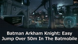 Batman Arkham Knight: Easy Jump Over 50m In The Batmobile