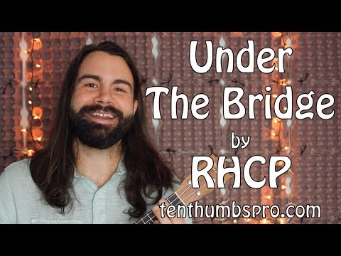 Under The Bridge - Red Hot Chili Peppers Ukulele Tutorial with tabs
