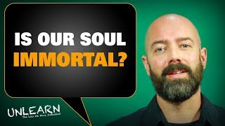 Do we really have an immortal soul? | UNLEARN