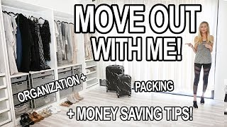 MOVE OUT WITH ME! Packing, Organization + Money Saving Tips!