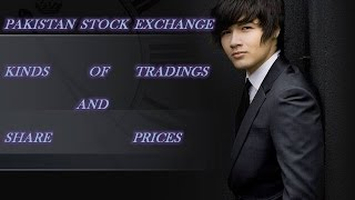 Kinds of share prices and Trading in pakistan stock exchange:online trading in pakistan