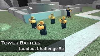 Aiding The Weak | Loadout Challenge #5 | Tower battles [ROBLOX]