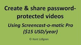 Screencast-o-matic Pro ($15 USD/Jahr): Erstellung/Freigabe Passwort-geschützten video