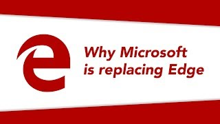 Why Microsoft is replacing Edge (and what comes next)