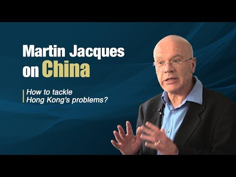 Martin Jacques on China: How to tackle Hong Kong's problems?