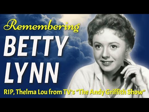 Betty Lynn, forever remembered as Mayberry's 'Thelma Lou,' has died