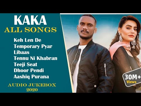 kaka-all-songs-|-audio-jukebox-2020-|-keh-len-de-|-temporary-pyar-|-libaas-|-tennu-ni-khabran-|-kaka