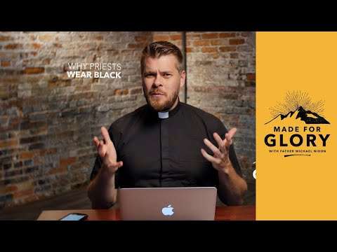 Made for Glory // Why Priests Wear Black