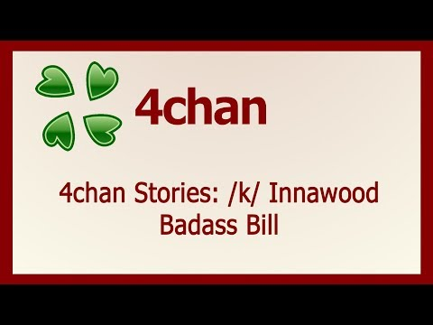 4chan Stories: /k/ Innawoods Badass Bill