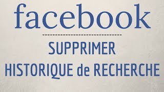 Comment SUPPRIMER son historique de RECHERCHE sur Facebook