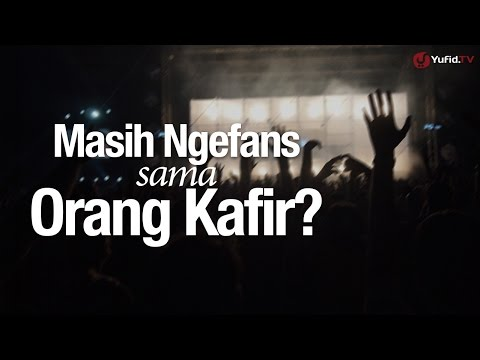 Ceramah Singkat: Masih Ngefans Sama Orang Kafir? - Ustadz Ahmad Zainuddin, Lc.