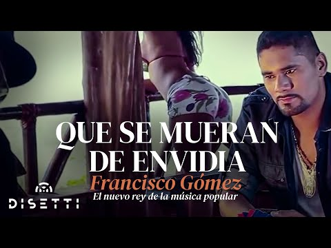 Que se mueran de envidia - Francisco Gómez