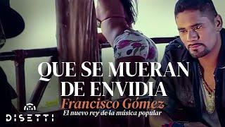 """Video Que se mueran de envidia - Francisco Gómez """"El Nuevo Rey de la Música Popular""""  (Video Oficial) download MP3, 3GP, MP4, WEBM, AVI, FLV Mei 2018"""