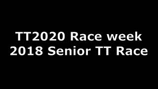 TT2020 - Race week coverage - 2018 Senior TT (revised upload)