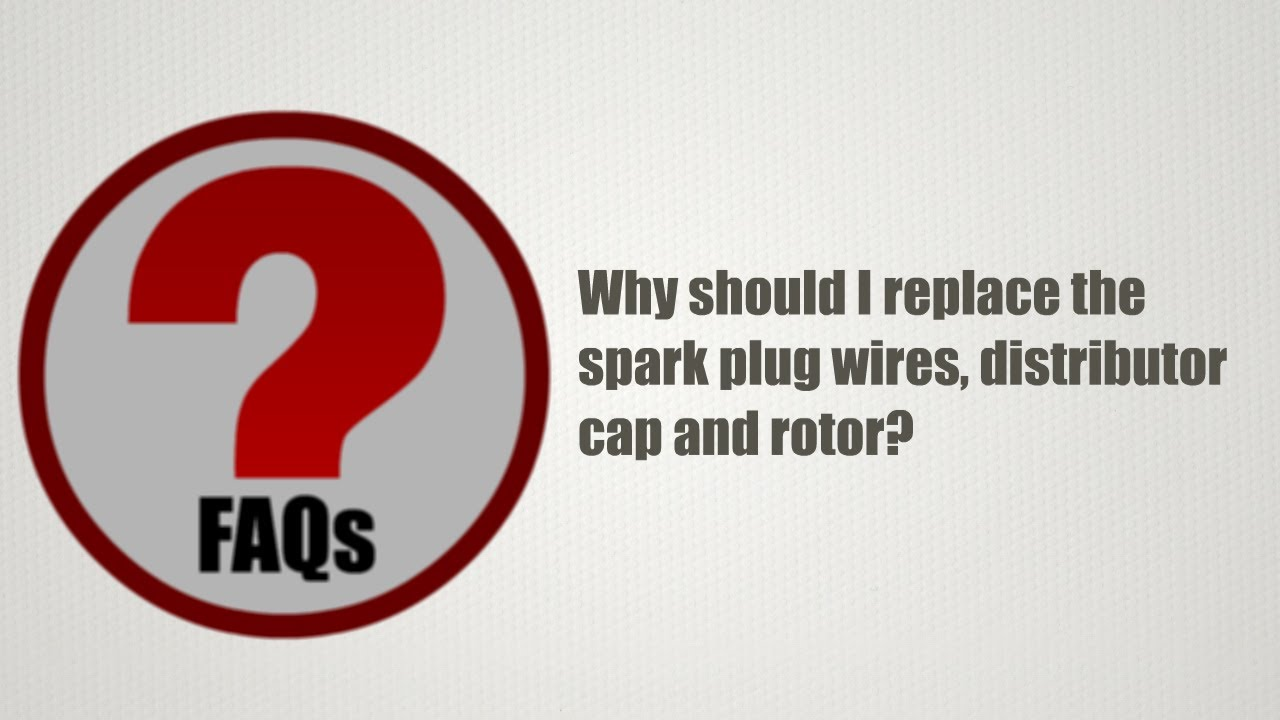 Why Should I Replace The Spark Plug Wires, Distributor Cap And Rotor ...