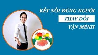 Kết nối đúng người - Thay đổi vận mệnh | Trần Quang Thịnh✔️