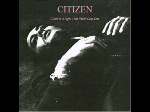 Citizen - There Is A Light That Never Goes Out (The Smiths cover)