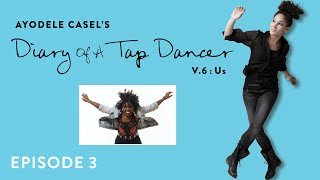"Ayodele Casel's Diary of a Tap Dancer V.6: Us Episode 3: Starinah ""Star"" Dixon"